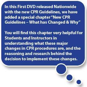Graphic of quote bubble reading: In this first dvd released Nationwide with the new CPR Guidelines, we have added a special chapter New CPR Guidelines - What has changed & Why. You will find this chapter very helpful for students and instructors in understanding what these major changes in CPR procedures are and the reasoning and research behind the decision to impliment these changes.